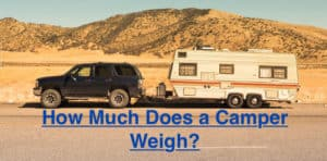 How Much Does A Camper Weigh? (20 Examples)