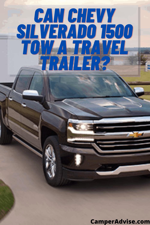 Can Chevy Silverado 1500 Tow a Travel Trailer?